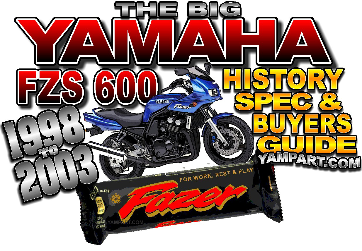 YAMAHA FAZER FZS 600 PRODUCTION HISTORY SPECS USED BUYERS GUIDE SERVICE ITEMS USED SECONDHAND PARTS YAMPART.COM